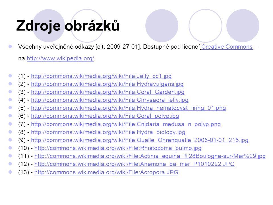Zdroje obrázků Všechny uveřejněné odkazy [cit. 2009-27-01]. Dostupné pod licencí Creative Commons – na http://www.wikipedia.org/